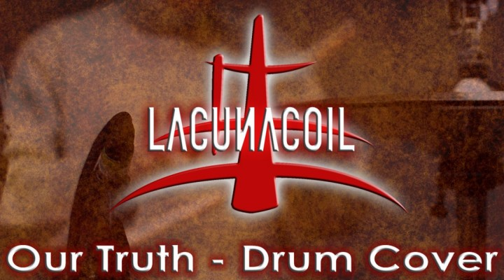 Lacuna Coil – Our Truth (Drum Cover)